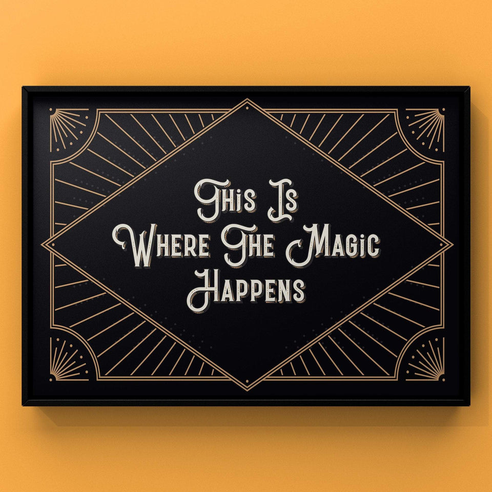 This Is Where The Magic Happens Print
