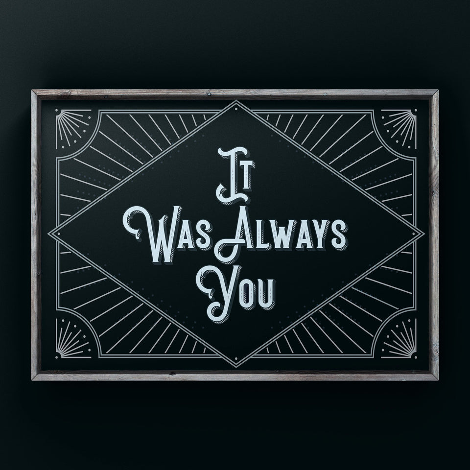 It Was Always You (Silver) Print