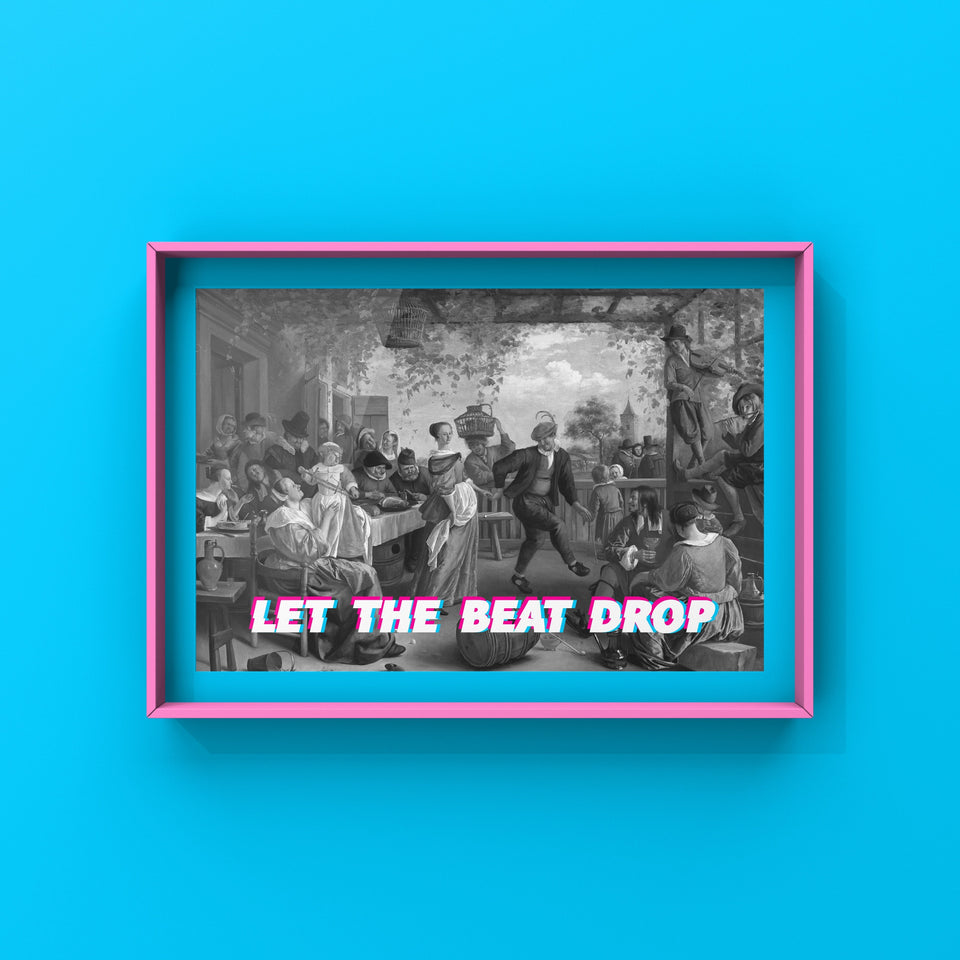 Let The Beat Drop Print