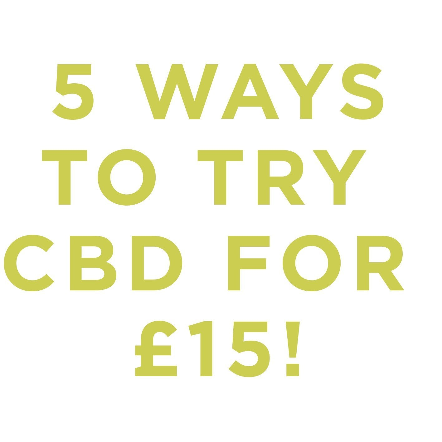 5 Ways to try CBD properly for under £15