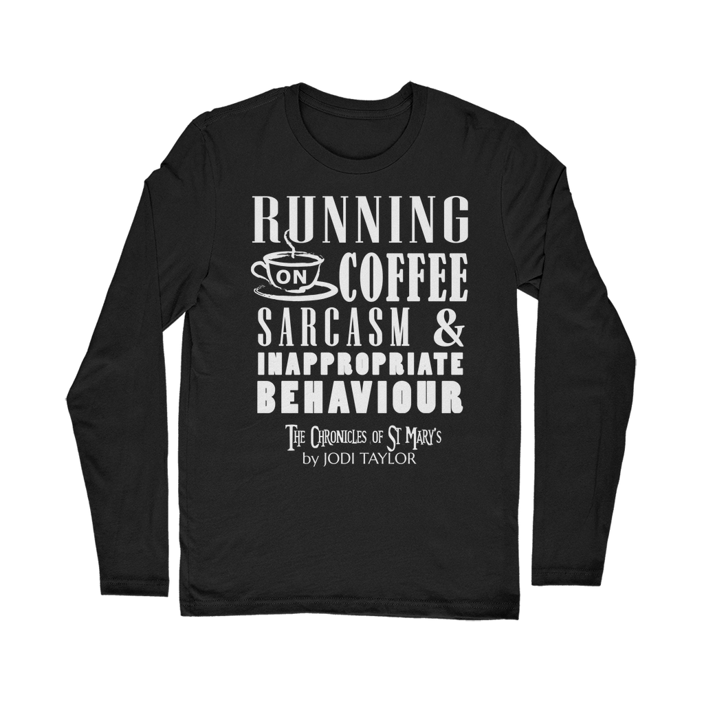 Running on Coffee, Sarcasm and Inappropriate Behavior (UK) Classic Long Sleeve T-Shirt - Jodi Taylor