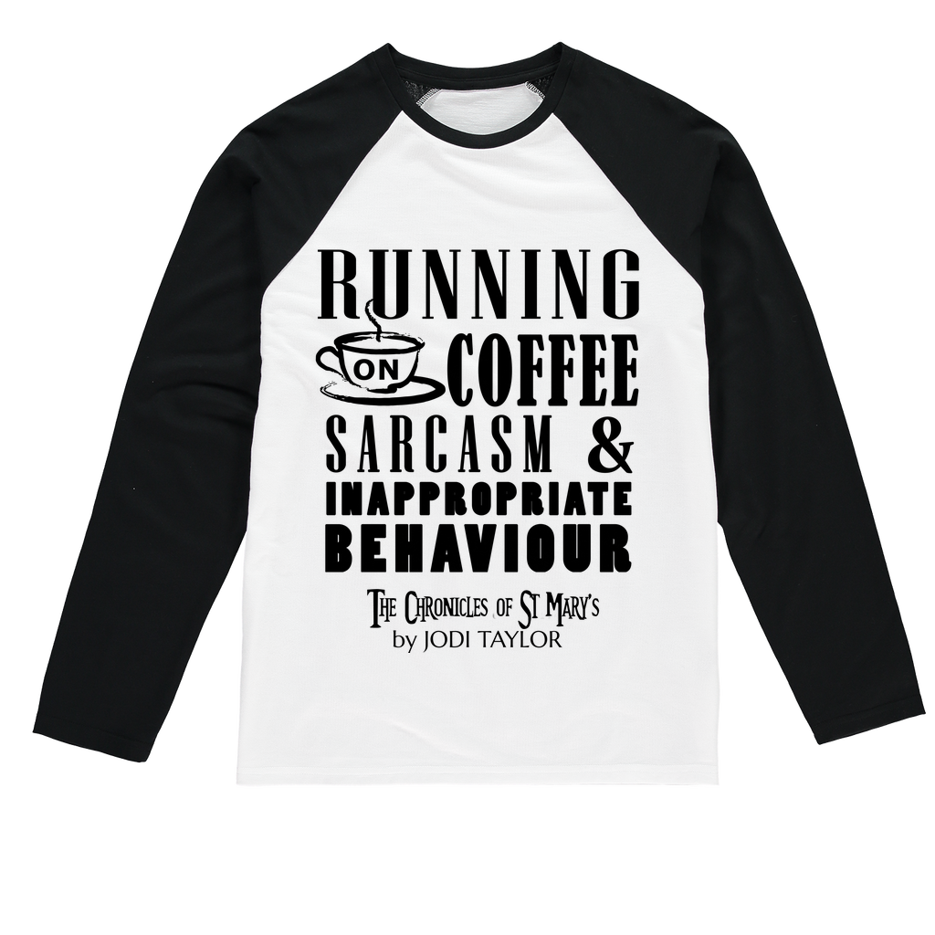 Running on Coffee, Sarcasm and Inappropriate Behavior (UK) Baseball Long Sleeve T-Shirt - Jodi Taylor