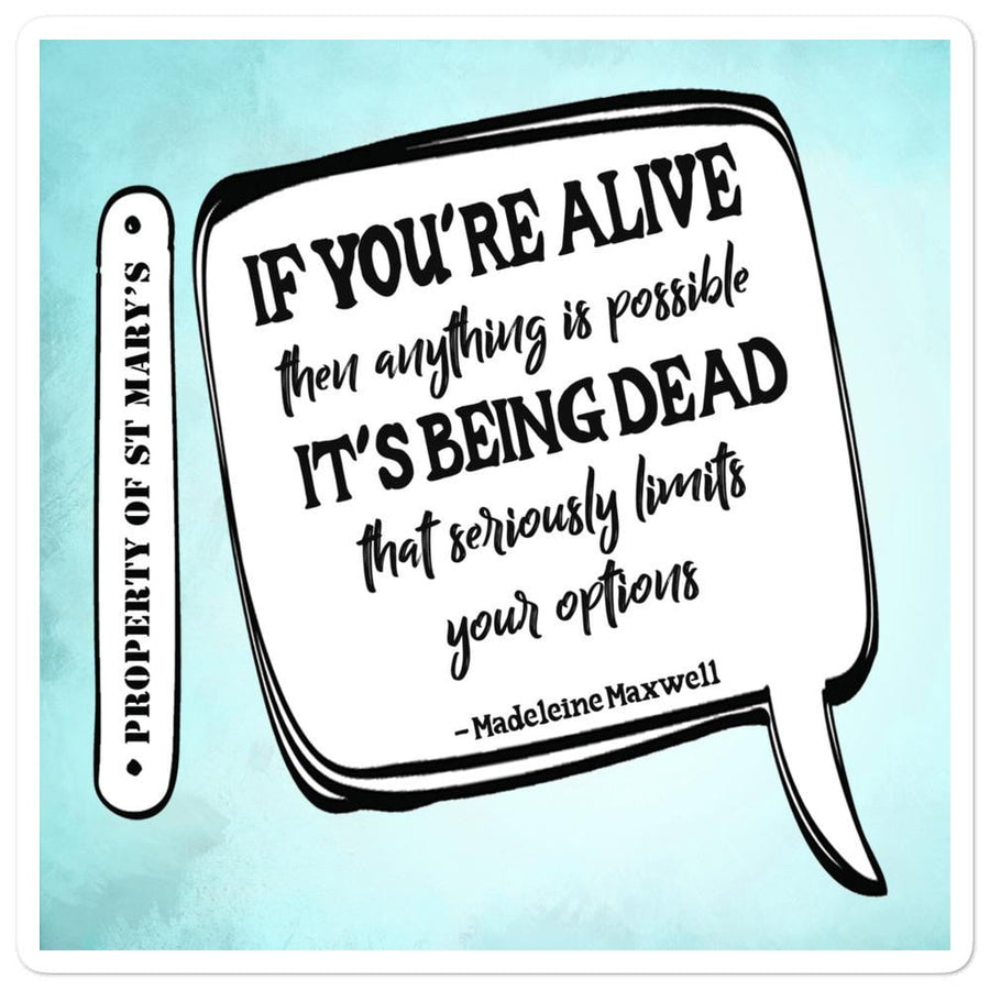 If You're Alive - St Mary's Quotes Range Bubble-free stickers - Jodi Taylor
