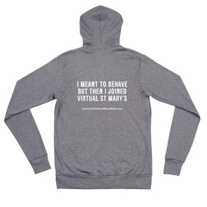I meant to behave but then I joined Virtual St Mary's Unisex zip hoodie
