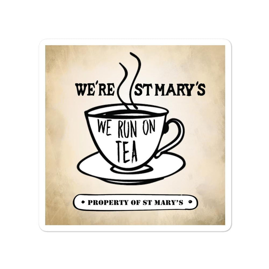 We're St Mary's And We Run On Tea Bubble-free stickers