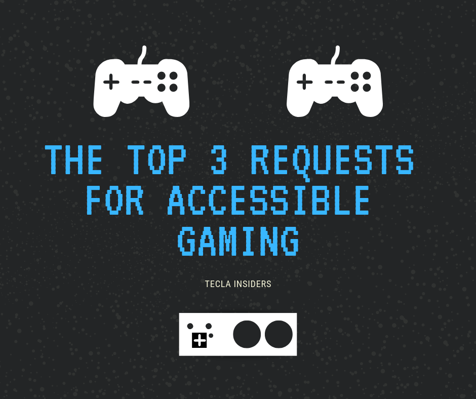The Top 3 Requests for Accessible Gaming