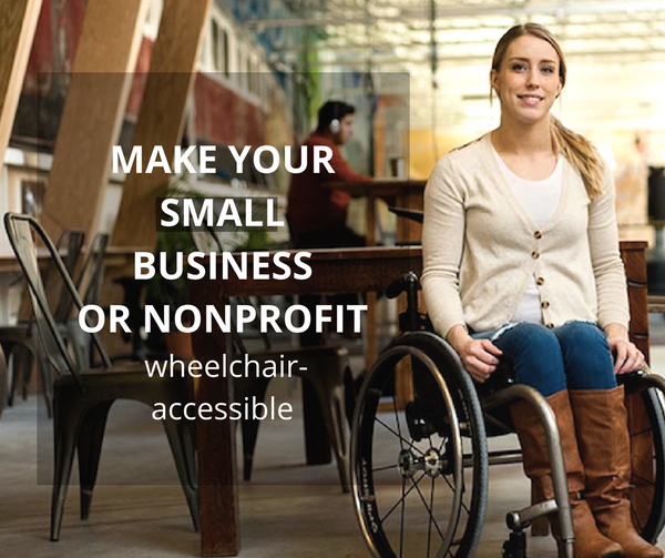 Woman in wheelchair in restaurant, text: make your small business or nonprofit wheelchair-accessible