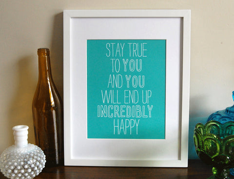 Stay true to you Print 8 x 10 size