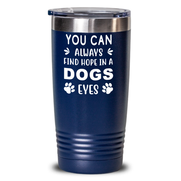 Hope In A Dogs Eyes - Dog Lovers Tumbler Gift