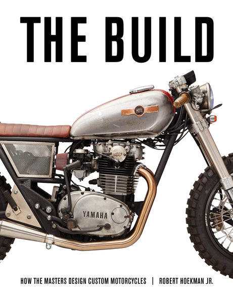 The Build: How the Masters Design Custom Motorcycles (Hardcover)