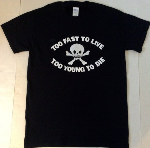 Too Fast To Live Too Young To Die Black TShirt unisex all sizes