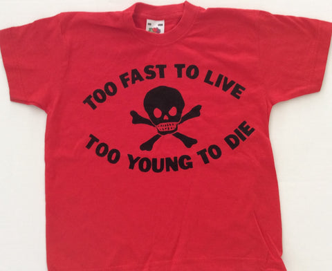 Too Fast To Live Too Young To Die - T-shirt KIDS Age 3-4 years - 26""