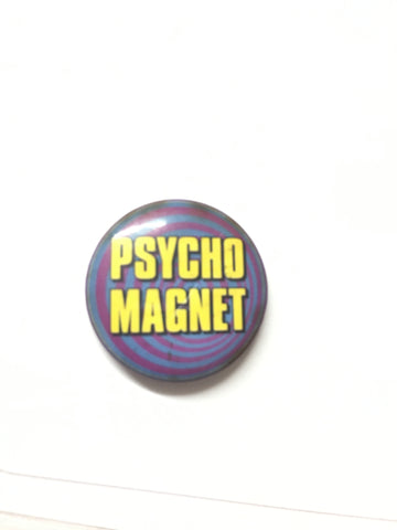 Vintage novelty slogan pin badge - Psycho Magnet