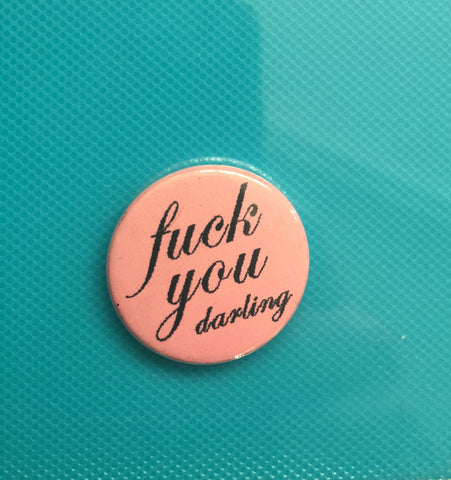 Vintage novelty slogan pin badge -F*ck You Darling