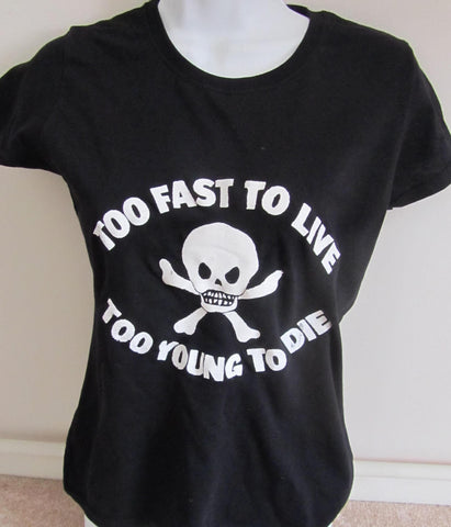 "Too Fast To Live Too Young To Die fitted T-shirt 32"" UK 6-8"