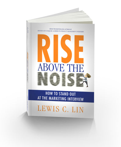 Rise Above the Noise: How to Stand Out at the Marketing Interview (First Edition)