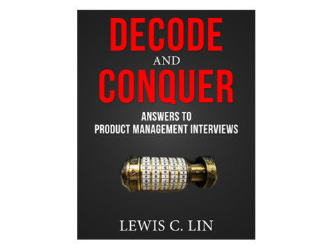 Decode and Conquer: Answers to Product Management Interviews (First Edition)