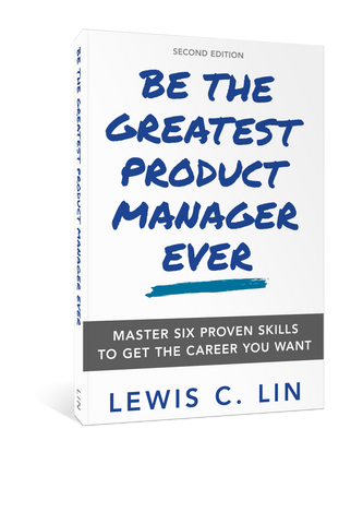 Be the Greatest Product Manager Ever (Second Edition)