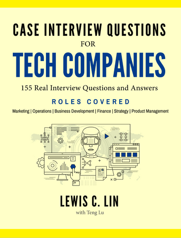 Case Interview Questions for Tech Companies: 155 Real Interview Questions  and Answers