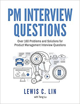 PM Interview Questions: Over 160 Problems and Solutions for Product  Management Interview Questions (Second Edition)