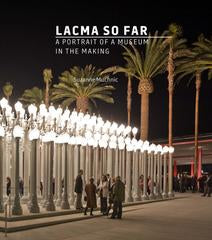 LACMA So Far: A Portrait of a Museum in the Making