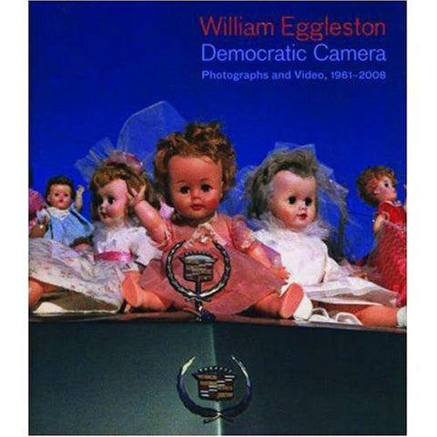 DEMOCRATIC CAMERA, PHOTOGRAPHS AND VIDEO, 1961-2008 : WILLIAM EGGLESTON- 1st Edition PHOTOGRAPHY BOOK