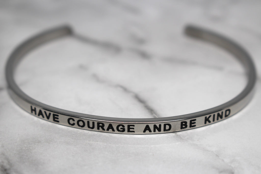 HAVE COURAGE AND BE KIND* Cuff Bracelet- Silver