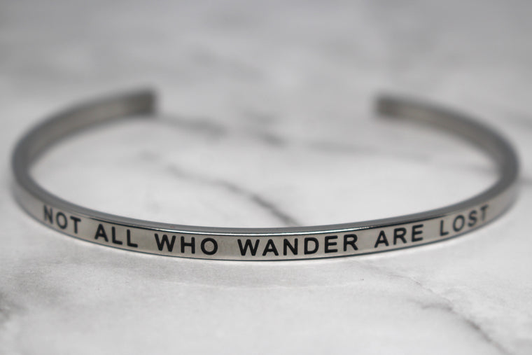 NOT ALL WHO WANDER ARE LOST* Cuff Bracelet- Silver