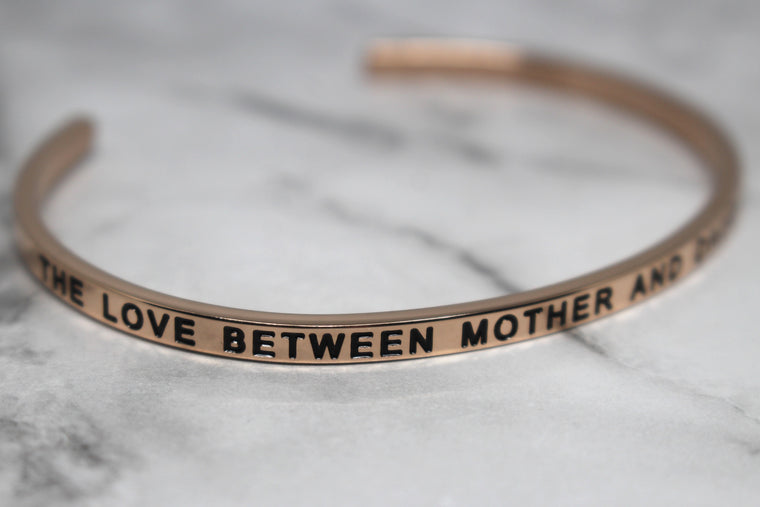 THE LOVE BETWEEN MOTHER AND DAUGHTER IS FOREVER* Cuff Bracelet- Rose Gold