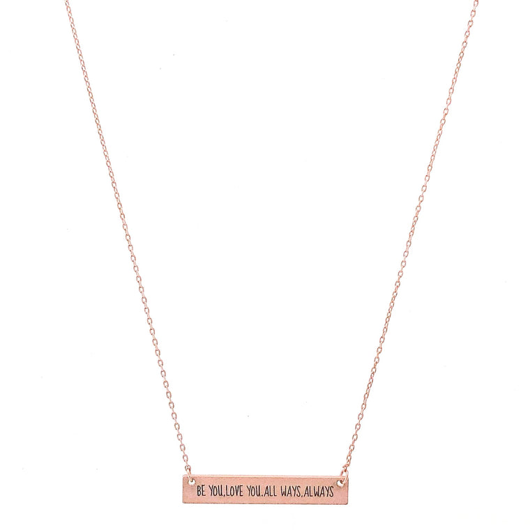 BE YOU. LOVE YOU. ALL WAYS. ALWAYS Engraved Bar Necklace- 3 COLOR OPTIONS