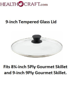 Health Craft / Vita Craft 9-inch Tempered Glass Lid -  Fits  8¾-inch 5Ply Gourmet Skillet and 9-inch 9Ply Gourmet Skillet.