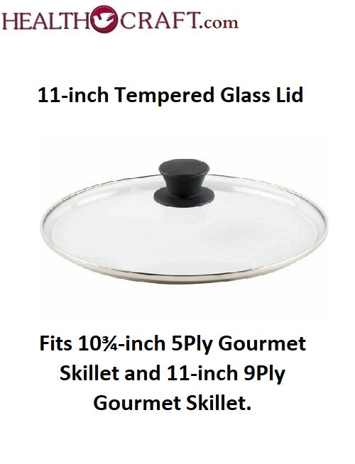 Health Craft / Vita Craft 11-inch Tempered Glass Lid – Fits 10¾-inch 5Ply Gourmet Skillet and 11-inch 9Ply Gourmet Skillet.