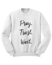 Load image into Gallery viewer, Pray Trust Wait Sweatshirt
