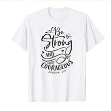 Load image into Gallery viewer, Be Strong and Courageous Christian T-Shirt