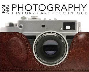 Photography: History, Art, Technique by Tom Ang