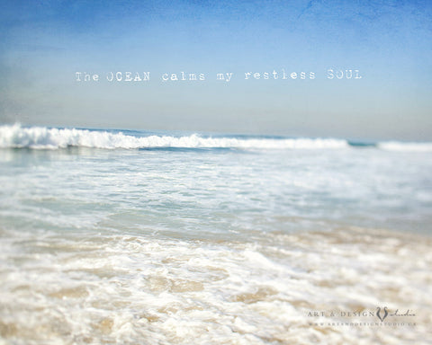 The Ocean Calms My Restless Soul Ocean Art personalized art print wall d_cor inspiredartprints inspired art prints custom photo gifts