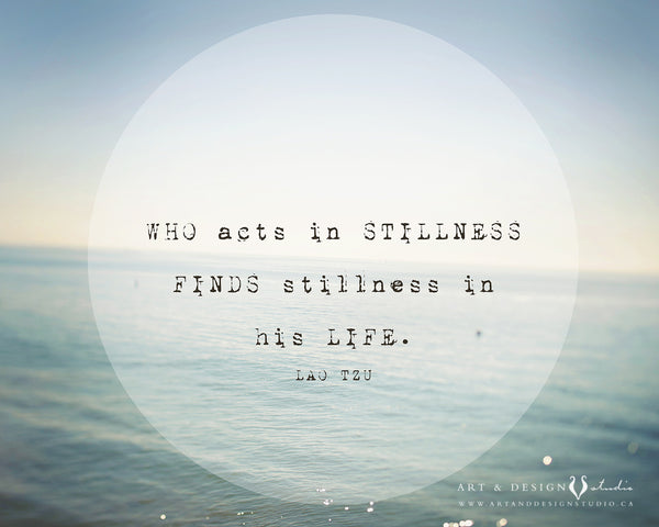 Who acts in stillness finds stillness in his life
