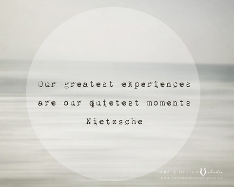 Our greatest experiences are our quietest moments.