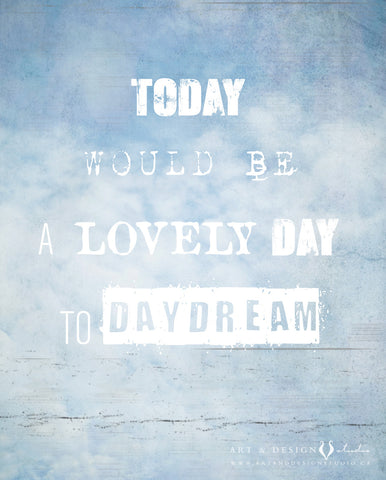 Today would be a lovely day to daydream - Typography Artwork personalized art print wall d_cor inspiredartprints inspired art prints custom photo gifts