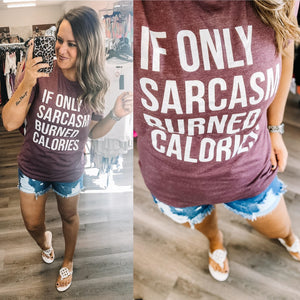 If Only Sarcasm Burned Calories - Graphic Tee