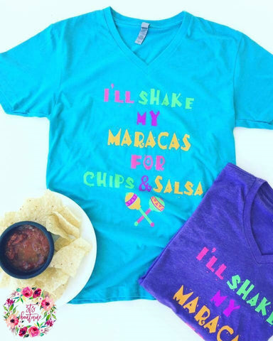 I'll Shake My Maracas For Chips + Salsa-- MULTIPLE COLORS