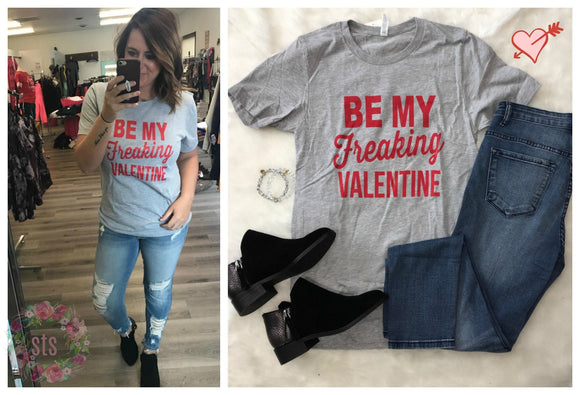 Be My Freaking Valentine Graphic Tee
