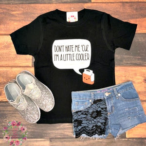 Don't Hate Me Cuz I'm a Little Cooler - Kids Graphic Tee