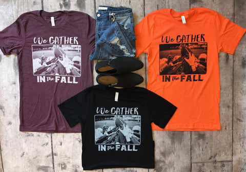 We Gather in the Fall tee - Multiple Options