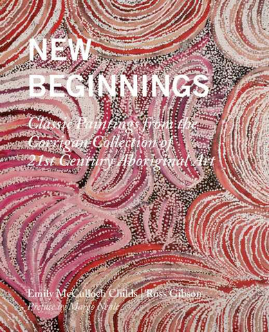 New Beginnings: Classic Paintings from the Corrigan Collection of 21st Century Aboriginal Art