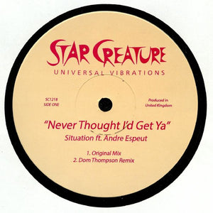 "SITUATION - NEVER THOUGHT I'D GET YA 12"" (STAR CREATURE)"