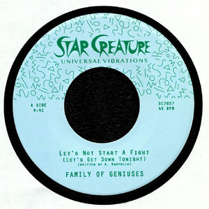 "FAMILY OF GENIUSES - LET'S NOT START A FIGHT 7"" (STAR CREATURE)"