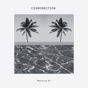 "COSMONECTION - MENORCA EP 12"" (DELUSIONS OF GRANDEUR)"