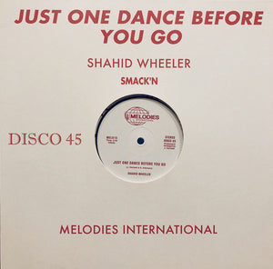"SHAHID WHEELER - JUST ONE DANCE BEFORE YOU GO 12"" (MELODIES INTERNATIONAL)"