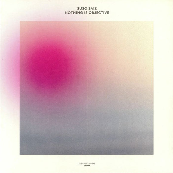 SUSO SAIZ - NOTHING IS OBJECTIVE 2LP (MUSIC FROM MEMORY)